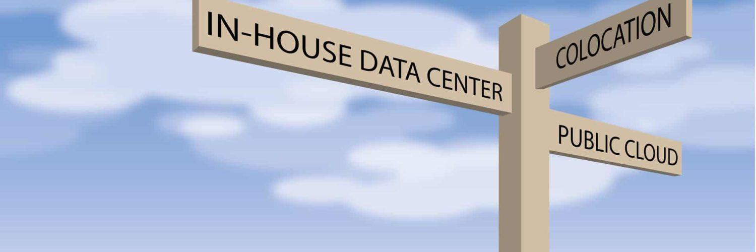 Colocation, in-house data center and public cloud.